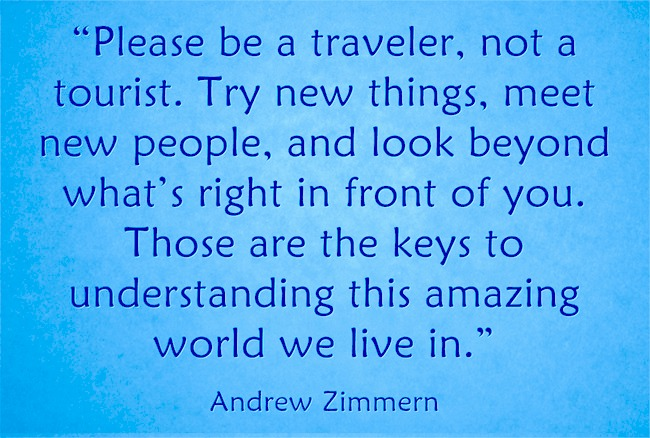 andrew zimmerman travel quote: please be a traveler, not a tourist.